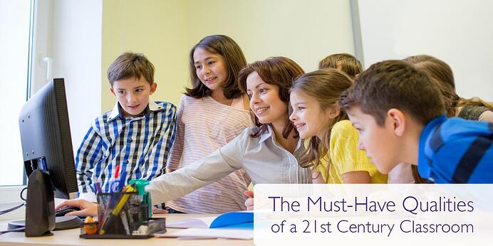 The Must-Have Qualities of a 21st Century Classroom